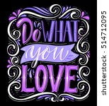do what you love.inspirational... | Shutterstock .eps vector #514712095