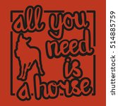 all you need is a horse  ... | Shutterstock .eps vector #514885759