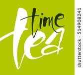 tea time. hand drawn lettering. ... | Shutterstock .eps vector #514908241