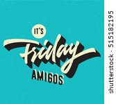 it's friday amigos. funny... | Shutterstock .eps vector #515182195