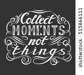 collect moments not things.... | Shutterstock .eps vector #515866111