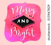 merry and bright. modern... | Shutterstock .eps vector #515967829