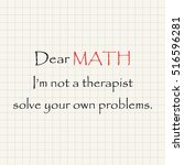 dear math i'm not your... | Shutterstock .eps vector #516596281