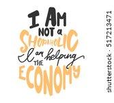 i am not a shopaholic  i am... | Shutterstock .eps vector #517213471