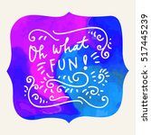 oh what fun  modern calligraphy.... | Shutterstock .eps vector #517445239
