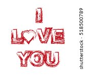 "the inscription ""i love you"" ... | Shutterstock .eps vector #518500789"