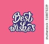 best wishes. hand lettering... | Shutterstock .eps vector #518873239