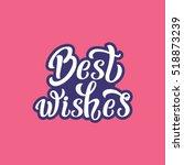 best wishes. hand lettering... | Shutterstock .eps vector #518873239
