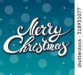merry christmas hand lettering... | Shutterstock . vector #518951077
