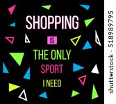 shopping is the only sport i... | Shutterstock .eps vector #518989795