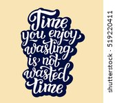 time you enjoy wasting is not... | Shutterstock .eps vector #519220411