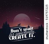 don't wait for opportunity.... | Shutterstock .eps vector #519757225