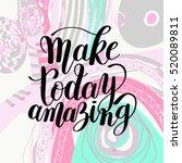 make today amazing black ink... | Shutterstock .eps vector #520089811