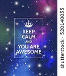 keep calm and you are awesome.... | Shutterstock .eps vector #520140055