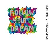 quote follow your dream in... | Shutterstock .eps vector #520313341