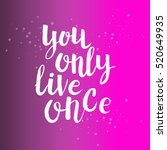 hand drawn phrase you only live ... | Shutterstock .eps vector #520649935