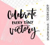 celebrate every tiny victory.... | Shutterstock .eps vector #520841809