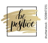 be positive handwritten... | Shutterstock .eps vector #520847251