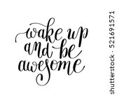 wake up and be awesome black... | Shutterstock .eps vector #521691571
