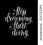stop dreaming start doing hand... | Shutterstock . vector #521712391