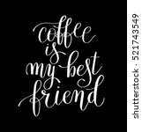 coffee is my best friend black... | Shutterstock . vector #521743549