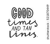 good times and tan lines. black ... | Shutterstock .eps vector #521870449