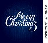 merry christmas   handwritten... | Shutterstock .eps vector #523582555