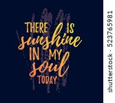 there is sunshine in my soul... | Shutterstock .eps vector #523765981