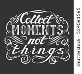 collect moments not things.... | Shutterstock . vector #524061565