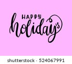 happy holidays. hand lettered... | Shutterstock .eps vector #524067991