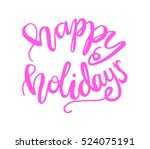 happy holidays. hand lettered... | Shutterstock .eps vector #524075191