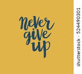 hand drawn phrase never give up.... | Shutterstock .eps vector #524490301