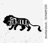 be wild. hand drawn typography... | Shutterstock .eps vector #524689105