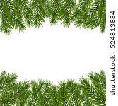 green  realistic fir branches.... | Shutterstock . vector #524813884