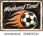 weekend time. retro tin sign... | Shutterstock .eps vector #524825131