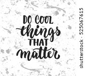 do cool things that matters  ... | Shutterstock .eps vector #525067615