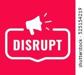 disrupt. badge with megaphone... | Shutterstock .eps vector #525154219
