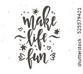 make life fun.  inspirational... | Shutterstock .eps vector #525579421