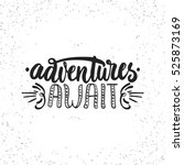 adventures await   hand drawn... | Shutterstock .eps vector #525873169
