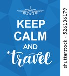 keep calm and travel.... | Shutterstock .eps vector #526136179