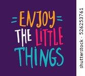 enjoy the little things. bright ... | Shutterstock .eps vector #526253761