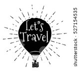 hot air baloon. lets travel... | Shutterstock .eps vector #527154535