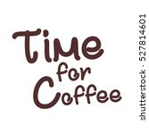 time for coffee text isolated... | Shutterstock . vector #527814601