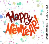 happy new year.hand lettering... | Shutterstock .eps vector #528772465