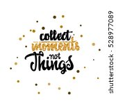 collect moments not things... | Shutterstock .eps vector #528977089
