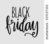 black friday. hand lettered.... | Shutterstock .eps vector #529157101