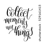 collect moments not things.... | Shutterstock .eps vector #529161415