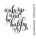 wake up and be happy. morning... | Shutterstock .eps vector #529162171