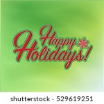 happy holidays sign green... | Shutterstock . vector #529619251