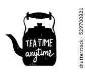 hand drawn silhouette of a tea... | Shutterstock .eps vector #529700821